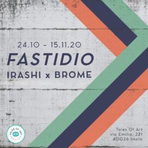 Fastidio - Irashi + Brome